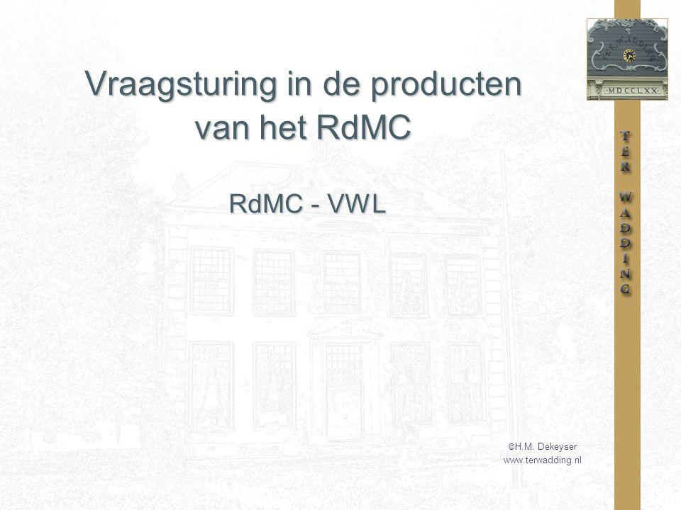 Vraagsturing in de producten van het RdMC © H.M. Dekeyser www.terwadding.nl RdMC - VWL