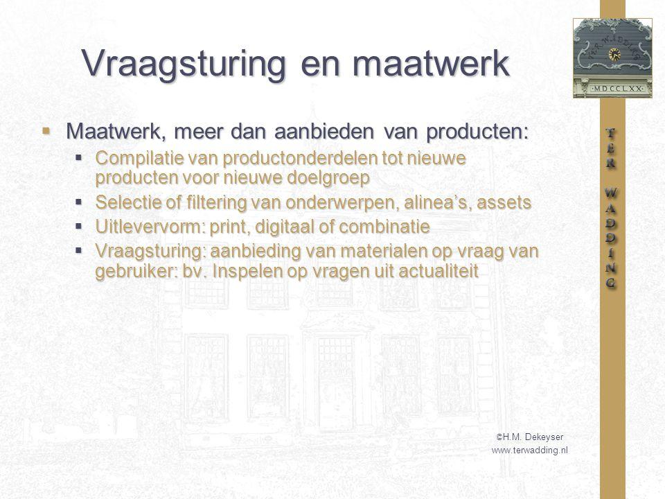 Vraagsturing en maatwerk  Maatwerk, meer dan aanbieden van producten:  Compilatie van productonderdelen tot nieuwe producten voor nieuwe doelgroep 