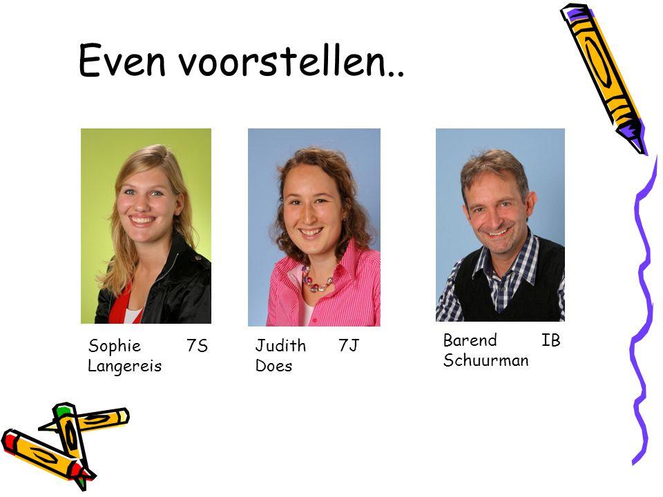 Even voorstellen.. Sophie Langereis Judith Does 7J7S Barend Schuurman IB
