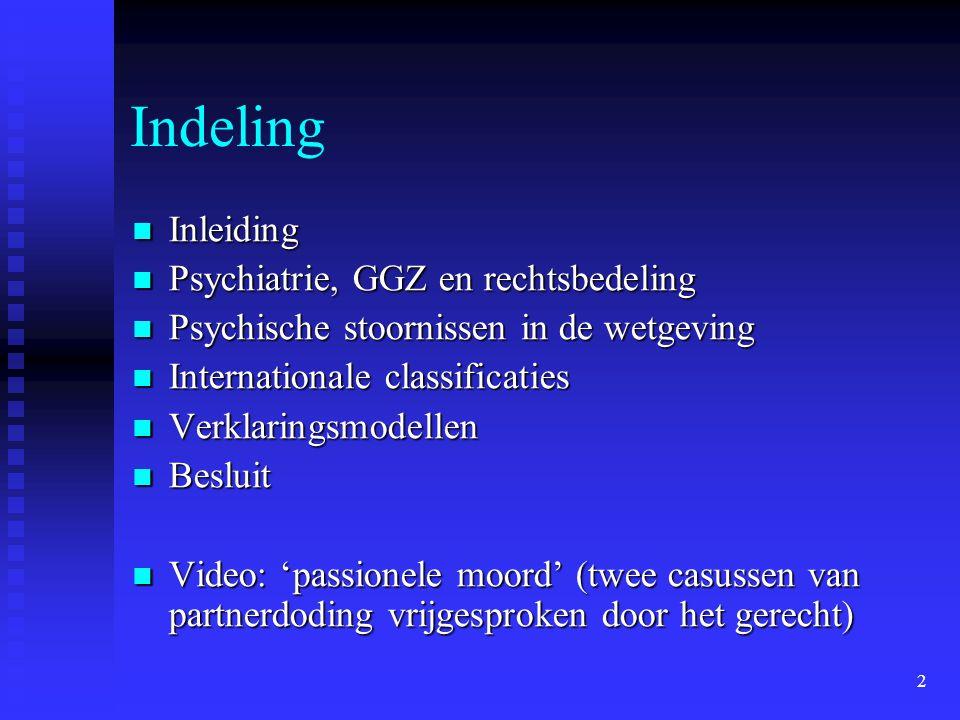 2 Indeling Inleiding Inleiding Psychiatrie, GGZ en rechtsbedeling Psychiatrie, GGZ en rechtsbedeling Psychische stoornissen in de wetgeving Psychische