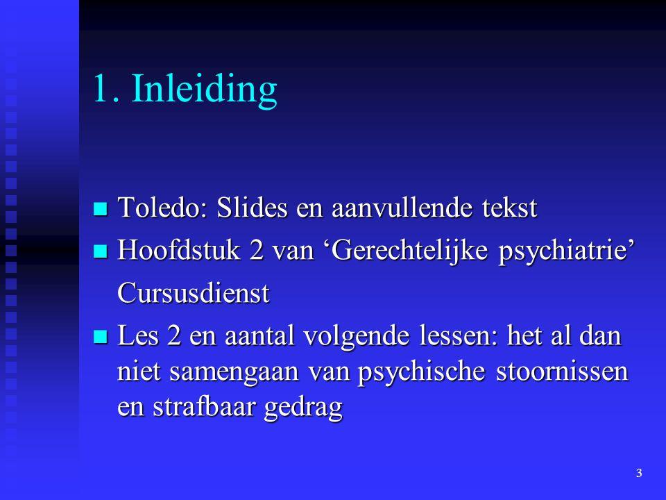 3 1. Inleiding Toledo: Slides en aanvullende tekst Toledo: Slides en aanvullende tekst Hoofdstuk 2 van 'Gerechtelijke psychiatrie' Hoofdstuk 2 van 'Ge