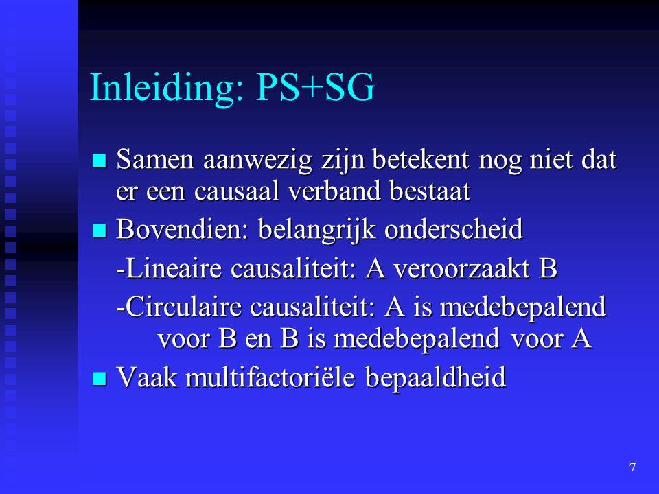 7 Inleiding: PS+SG Samen aanwezig zijn betekent nog niet dat er een causaal verband bestaat Samen aanwezig zijn betekent nog niet dat er een causaal v