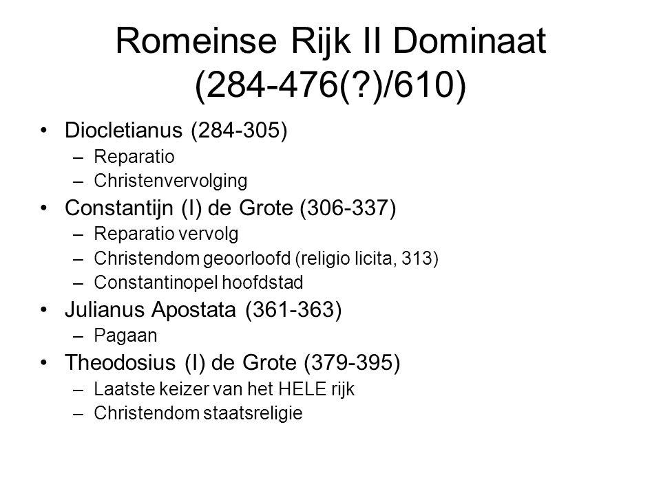 Romeinse Rijk II Dominaat (284-476(?)/610) Diocletianus (284-305) –Reparatio –Christenvervolging Constantijn (I) de Grote (306-337) –Reparatio vervolg