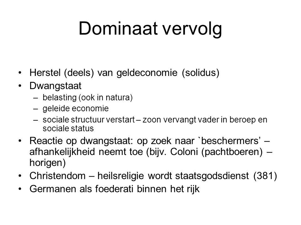 Dominaat vervolg Herstel (deels) van geldeconomie (solidus) Dwangstaat –belasting (ook in natura) –geleide economie –sociale structuur verstart – zoon