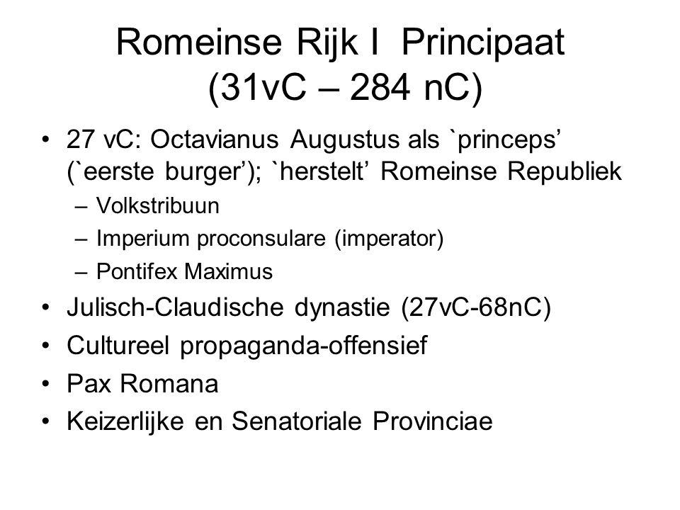 Romeinse Rijk I Principaat (31vC – 284 nC) 27 vC: Octavianus Augustus als `princeps' (`eerste burger'); `herstelt' Romeinse Republiek –Volkstribuun –Imperium proconsulare (imperator) –Pontifex Maximus Julisch-Claudische dynastie (27vC-68nC) Cultureel propaganda-offensief Pax Romana Keizerlijke en Senatoriale Provinciae
