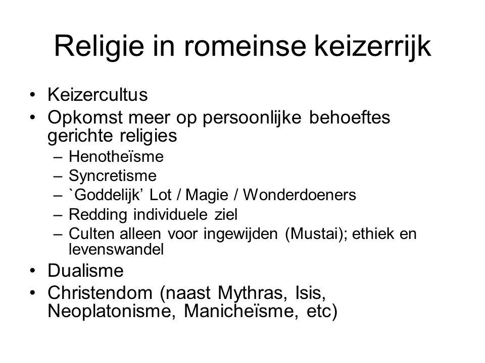 Religie in romeinse keizerrijk Keizercultus Opkomst meer op persoonlijke behoeftes gerichte religies –Henotheïsme –Syncretisme –`Goddelijk' Lot / Magi