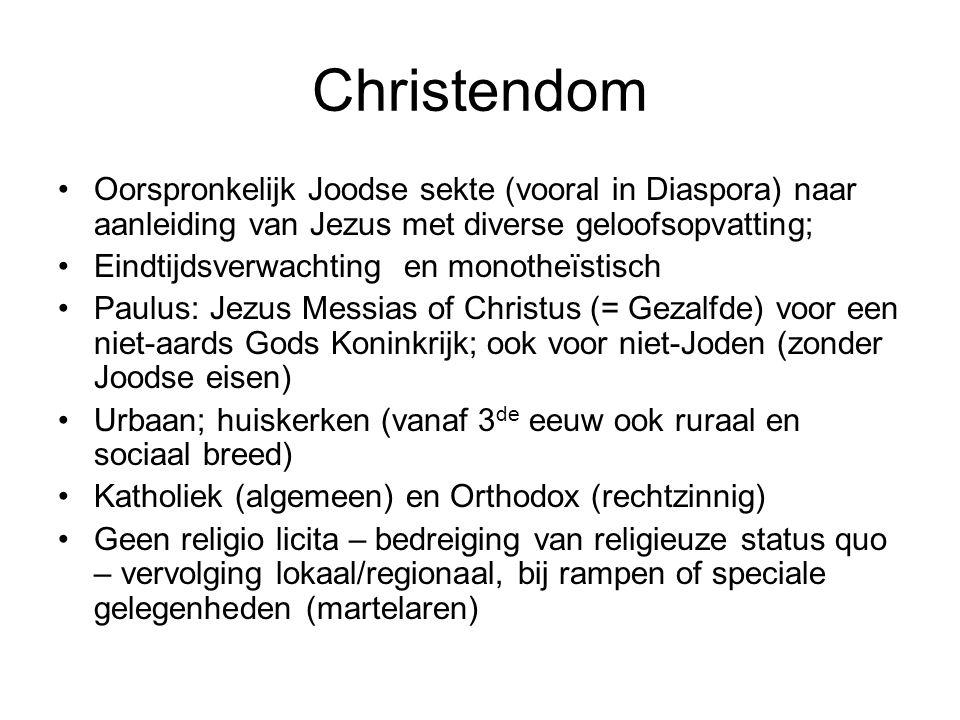 Christendom Oorspronkelijk Joodse sekte (vooral in Diaspora) naar aanleiding van Jezus met diverse geloofsopvatting; Eindtijdsverwachting en monotheïs