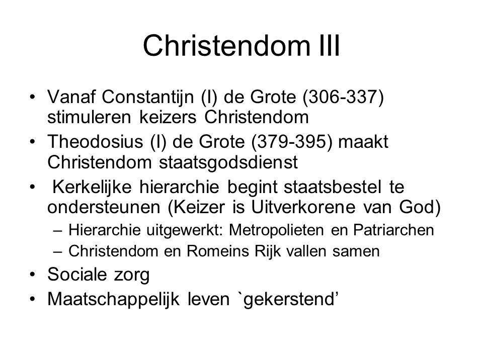 Christendom III Vanaf Constantijn (I) de Grote (306-337) stimuleren keizers Christendom Theodosius (I) de Grote (379-395) maakt Christendom staatsgods