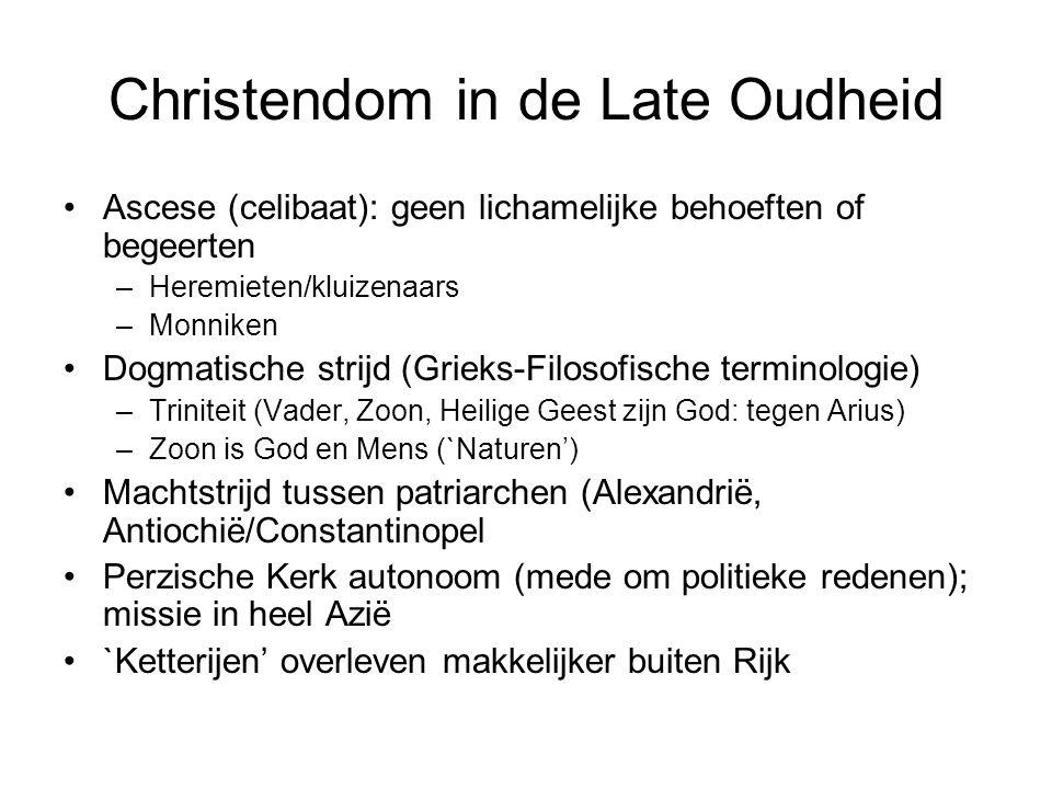 Christendom in de Late Oudheid Ascese (celibaat): geen lichamelijke behoeften of begeerten –Heremieten/kluizenaars –Monniken Dogmatische strijd (Griek