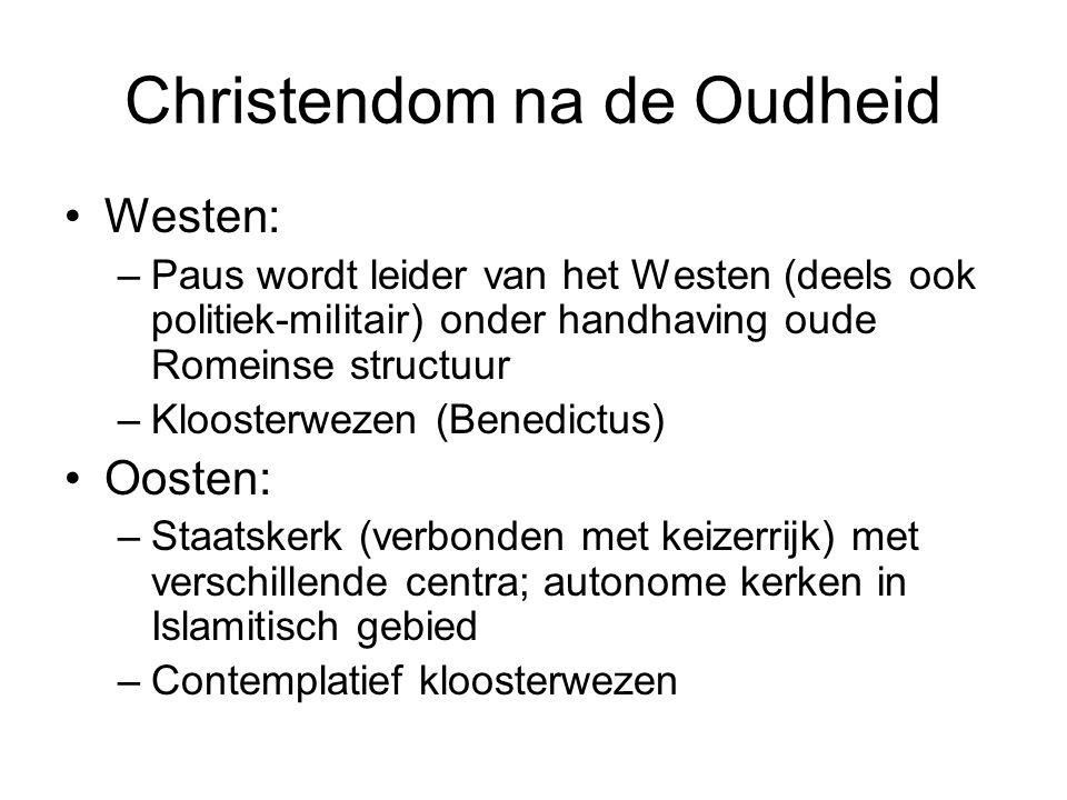 Christendom na de Oudheid Westen: –Paus wordt leider van het Westen (deels ook politiek-militair) onder handhaving oude Romeinse structuur –Kloosterwe