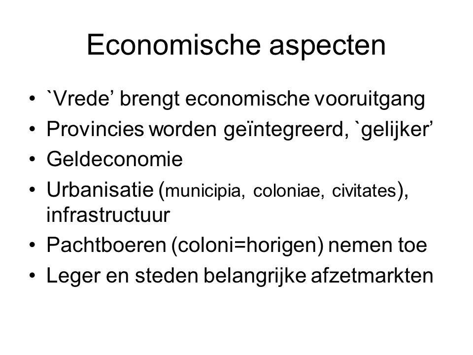Economische aspecten `Vrede' brengt economische vooruitgang Provincies worden geïntegreerd, `gelijker' Geldeconomie Urbanisatie ( municipia, coloniae,