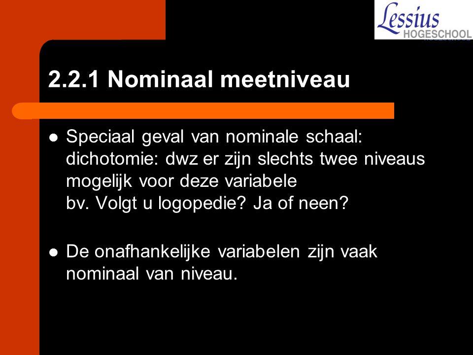 2.2.1 Nominaal meetniveau Speciaal geval van nominale schaal: dichotomie: dwz er zijn slechts twee niveaus mogelijk voor deze variabele bv. Volgt u lo
