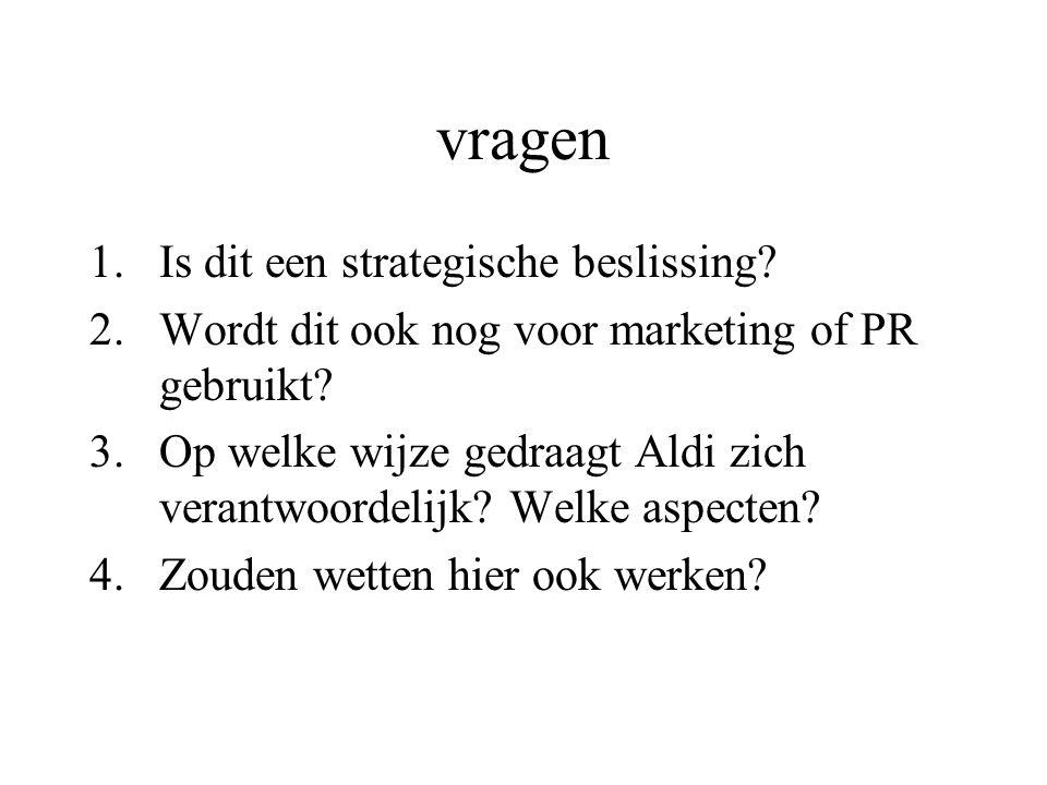 vragen 1.Is dit een strategische beslissing.2.Wordt dit ook nog voor marketing of PR gebruikt.