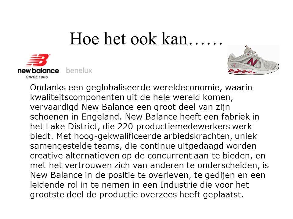 Hoe het ook kan…… Toewijding aan UK productie Ondanks een geglobaliseerde wereldeconomie, waarin kwaliteitscomponenten uit de hele wereld komen, vervaardigd New Balance een groot deel van zijn schoenen in Engeland.