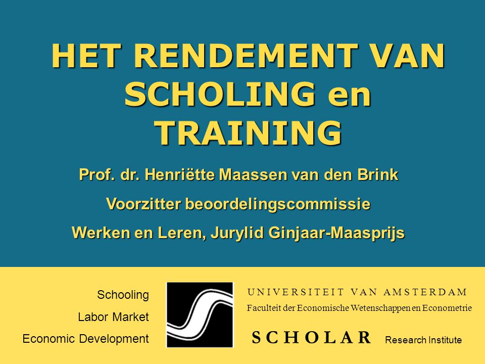 HET RENDEMENT VAN SCHOLING en TRAINING Schooling Labor Market Economic Development S C H O L A R Prof.