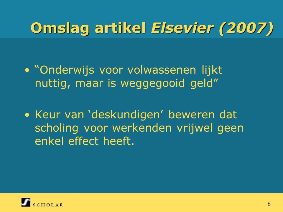 S C H O L A R 7 Onderzoek naar opbrengsten van scholing voor werkenden in Nederland Eerste Nederlandse onderzoek in 1991 in opdracht van SZW ( W.