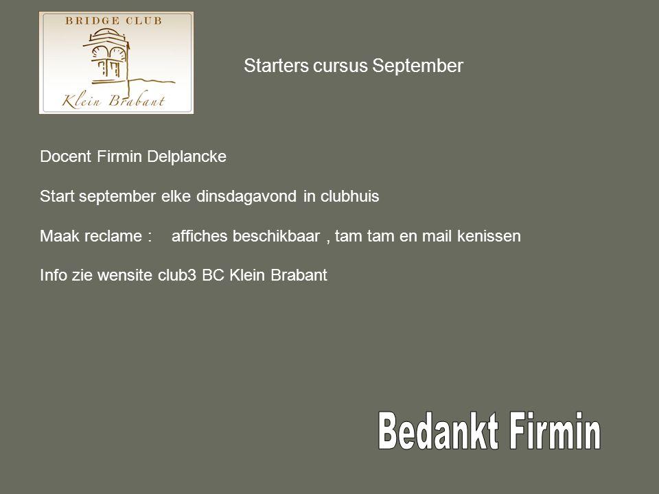 Starters cursus September Docent Firmin Delplancke Start september elke dinsdagavond in clubhuis Maak reclame : affiches beschikbaar, tam tam en mail