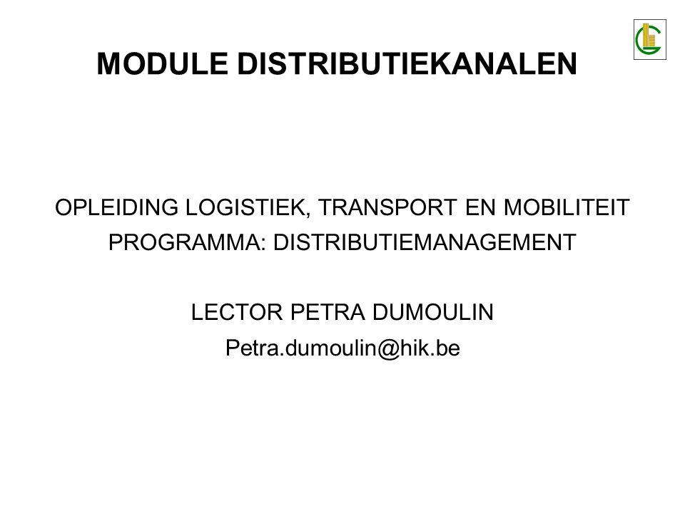MODULE DISTRIBUTIEKANALEN OPLEIDING LOGISTIEK, TRANSPORT EN MOBILITEIT PROGRAMMA: DISTRIBUTIEMANAGEMENT LECTOR PETRA DUMOULIN Petra.dumoulin@hik.be