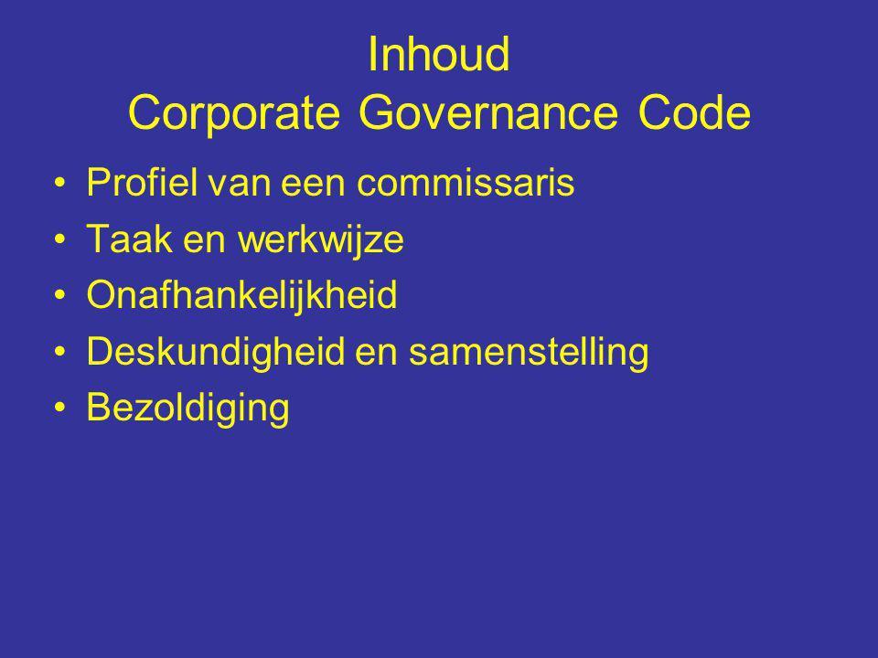 Inhoud Corporate Governance Code Profiel van een commissaris Taak en werkwijze Onafhankelijkheid Deskundigheid en samenstelling Bezoldiging