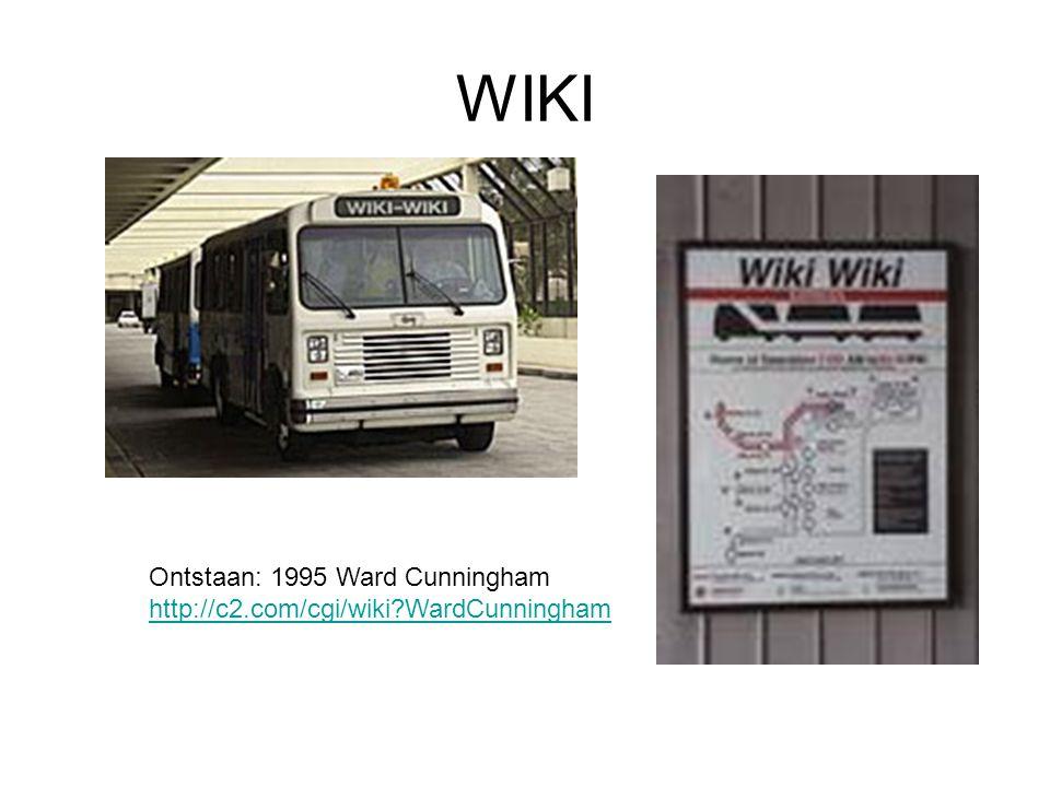 WIKI Ontstaan: 1995 Ward Cunningham http://c2.com/cgi/wiki?WardCunningham