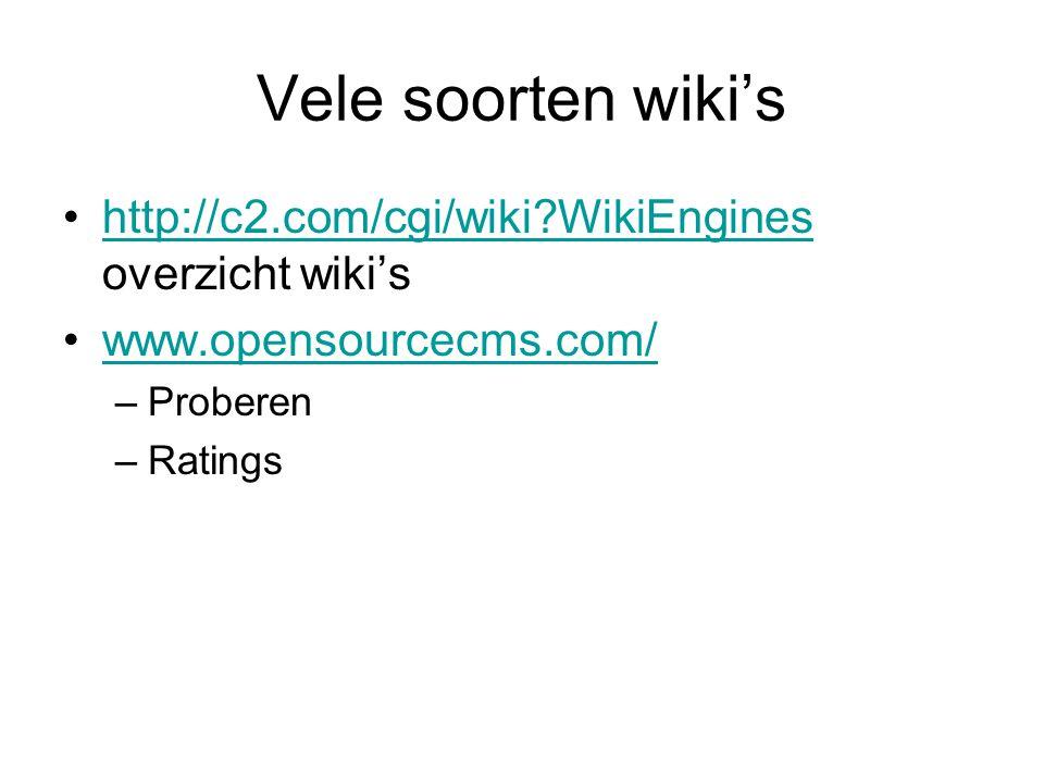 Vele soorten wiki's http://c2.com/cgi/wiki?WikiEngines overzicht wiki'shttp://c2.com/cgi/wiki?WikiEngines www.opensourcecms.com/ –Proberen –Ratings