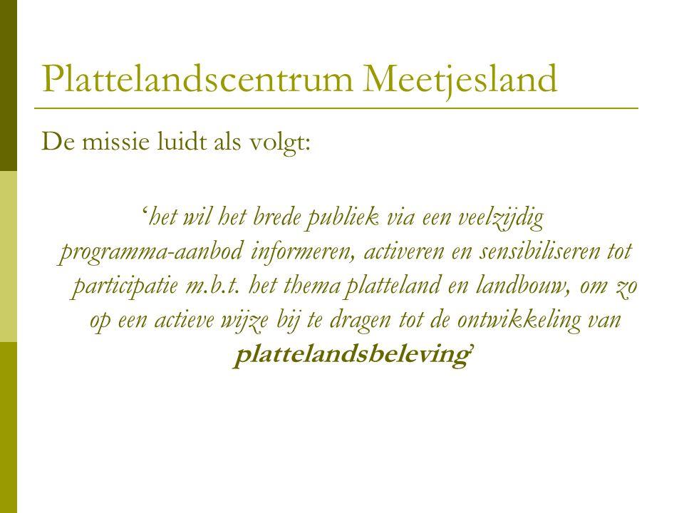 Plattelandscentrum Meetjesland De missie luidt als volgt: 'het wil het brede publiek via een veelzijdig programma-aanbod informeren, activeren en sens