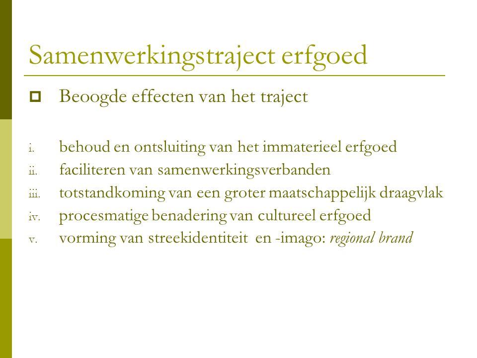 Samenwerkingstraject erfgoed  Beoogde effecten van het traject i. behoud en ontsluiting van het immaterieel erfgoed ii. faciliteren van samenwerkings