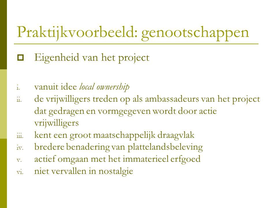 Praktijkvoorbeeld: genootschappen  Eigenheid van het project i. vanuit idee local ownership ii. de vrijwilligers treden op als ambassadeurs van het p