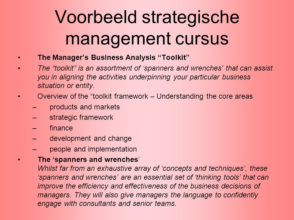 "Voorbeeld strategische management cursus The Manager's Business Analysis ""Toolkit"" The ""toolkit"" is an assortment of 'spanners and wrenches' that can"