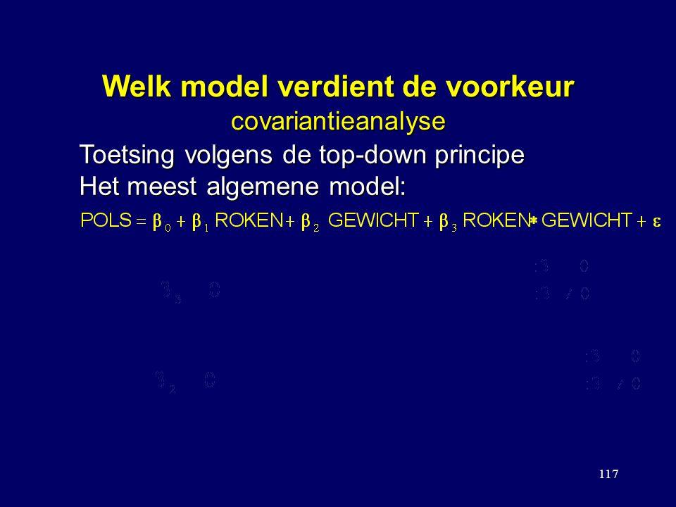 117 Welk model verdient de voorkeur covariantieanalyse Toetsing volgens de top-down principe Het meest algemene model: 1. 1.Toets op interactie als da