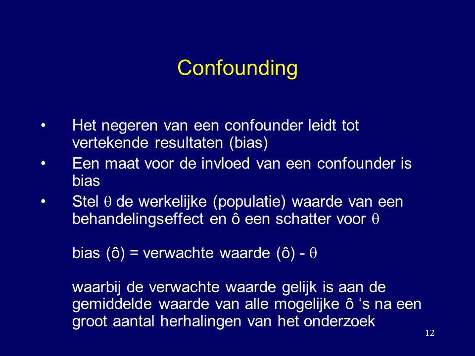 12 Confounding Het negeren van een confounder leidt tot vertekende resultaten (bias) Een maat voor de invloed van een confounder is bias Stel  de wer