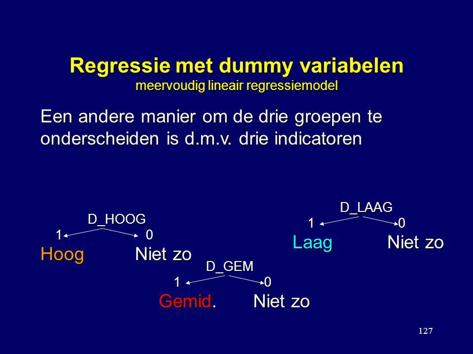 127 Regressie met dummy variabelen meervoudig lineair regressiemodel Een andere manier om de drie groepen te onderscheiden is d.m.v. drie indicatoren