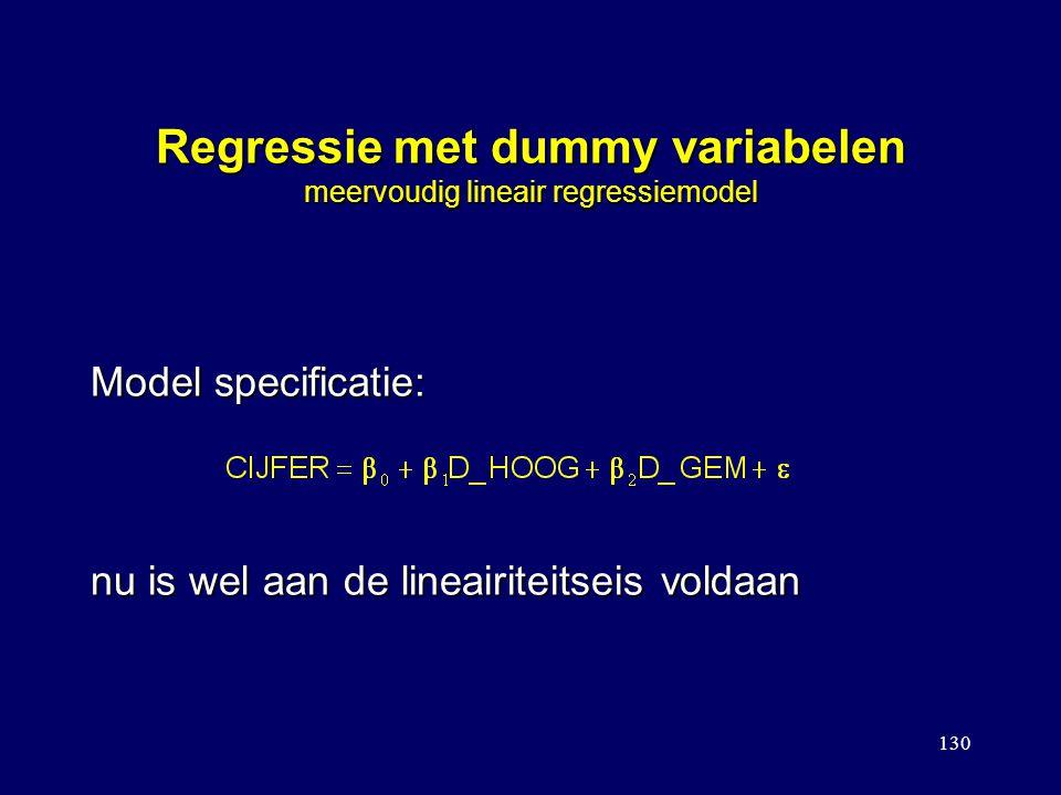 130 Regressie met dummy variabelen meervoudig lineair regressiemodel Model specificatie: nu is wel aan de lineairiteitseis voldaan