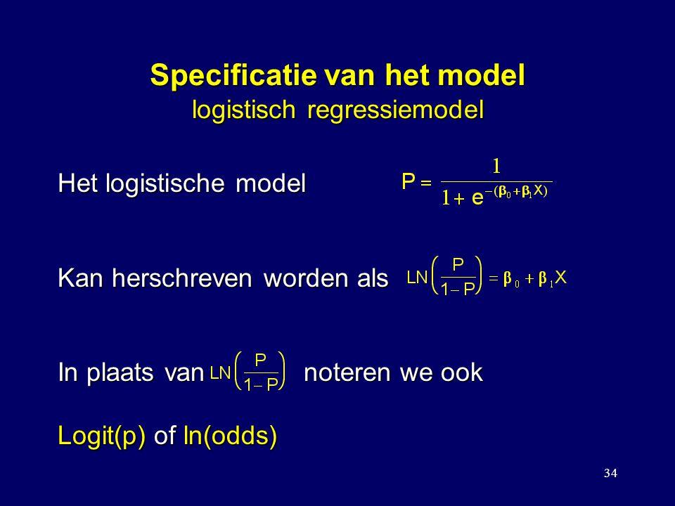 34 Specificatie van het model logistisch regressiemodel Het logistische model Kan herschreven worden als In plaats van noteren we ook Logit(p) of ln(odds)