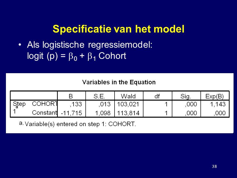 38 Specificatie van het model Als logistische regressiemodel: logit (p) =  0 +  1 Cohort