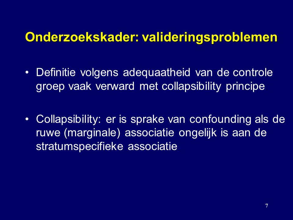 7 Onderzoekskader: valideringsproblemen Definitie volgens adequaatheid van de controle groep vaak verward met collapsibility principe Collapsibility: