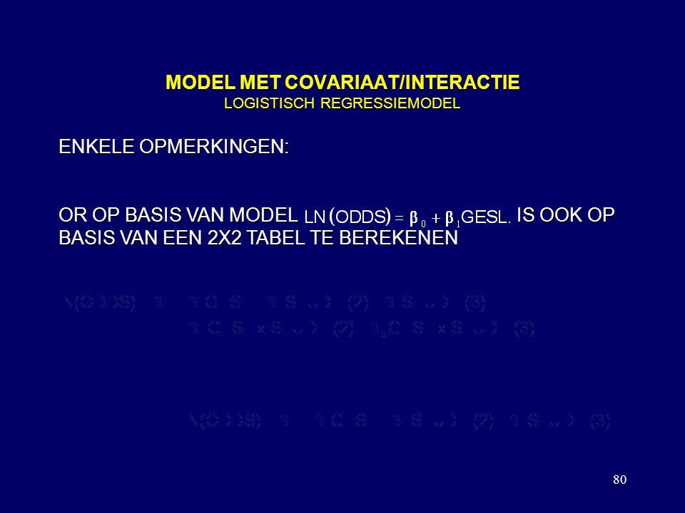 80 MODEL MET COVARIAAT/INTERACTIE LOGISTISCH REGRESSIEMODEL ENKELE OPMERKINGEN: OR OP BASIS VAN MODEL IS OOK OP BASIS VAN EEN 2X2 TABEL TE BEREKENEN DE STUDIE-SPECIFIEKE OR'S OP BASIS VAN MODEL IS OOK OP BASIS VAN EEN 2X2X2 TABEL TE BEREKENEN DE VOOR STUDIERICHTING GECORRIGEERDE OR OP BASIS VAN MODEL IS NIET EENVOUDIG UIT EEN 2X2X2 TABEL TE BEREKENEN