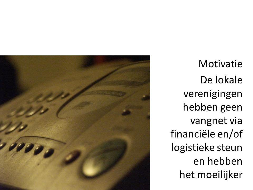 Motivatie De lokale verenigingen hebben geen vangnet via financiële en/of logistieke steun en hebben het moeilijker