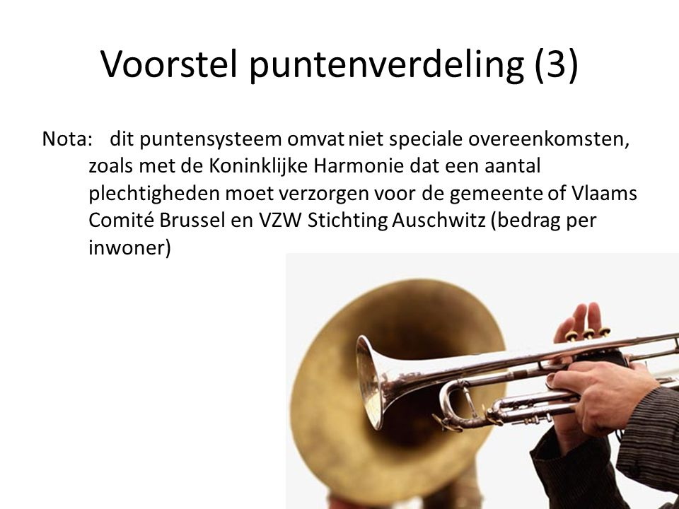 Voorstel puntenverdeling (3) Nota: dit puntensysteem omvat niet speciale overeenkomsten, zoals met de Koninklijke Harmonie dat een aantal plechtighede
