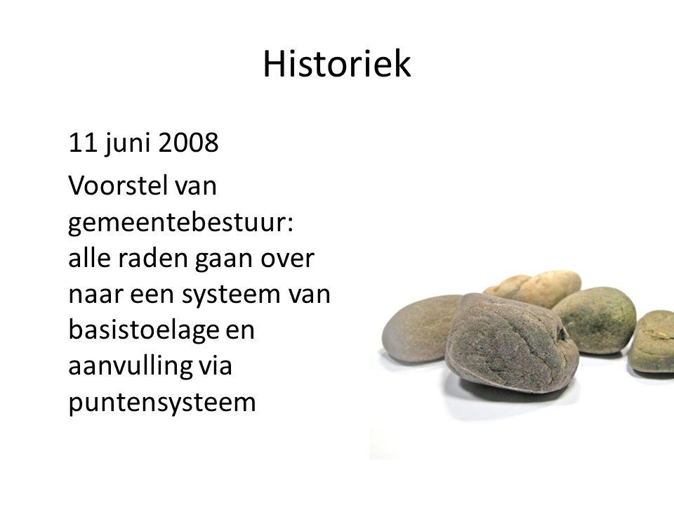 Historiek 11 juni 2008 Voorstel van gemeentebestuur: alle raden gaan over naar een systeem van basistoelage en aanvulling via puntensysteem