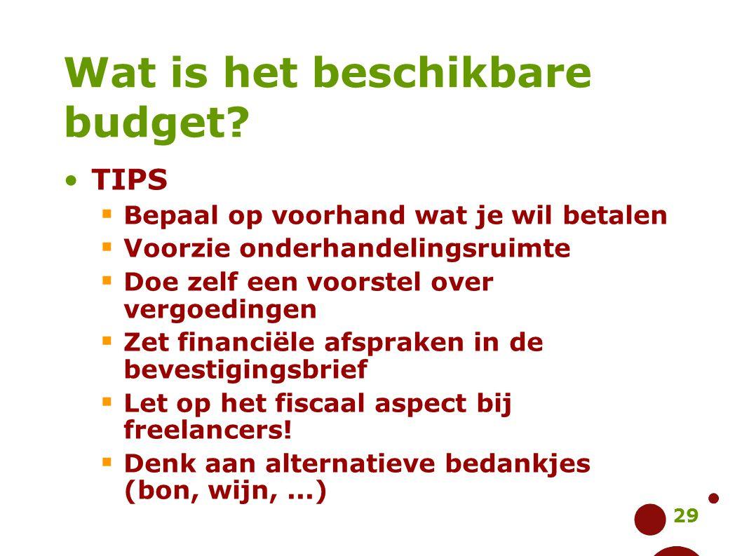 29 Wat is het beschikbare budget? TIPS  Bepaal op voorhand wat je wil betalen  Voorzie onderhandelingsruimte  Doe zelf een voorstel over vergoeding