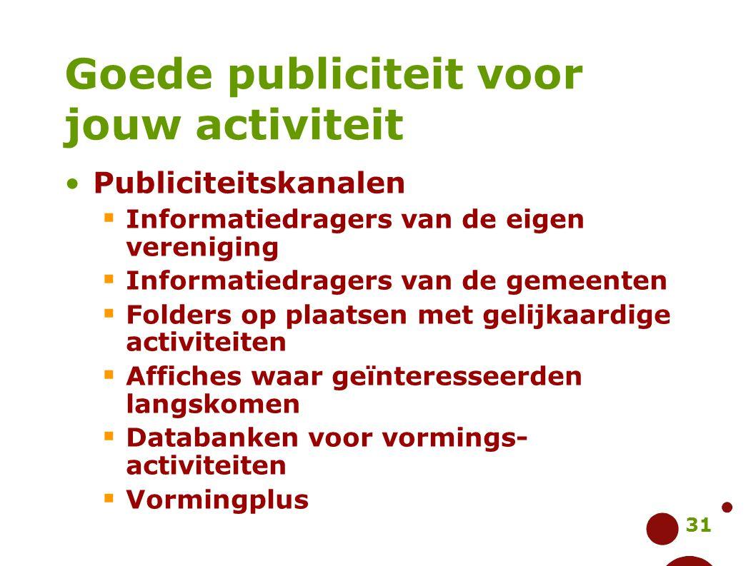 31 Goede publiciteit voor jouw activiteit Publiciteitskanalen  Informatiedragers van de eigen vereniging  Informatiedragers van de gemeenten  Folde