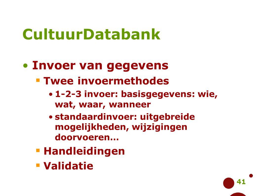 41 CultuurDatabank Invoer van gegevens  Twee invoermethodes 1-2-3 invoer: basisgegevens: wie, wat, waar, wanneer standaardinvoer: uitgebreide mogelij
