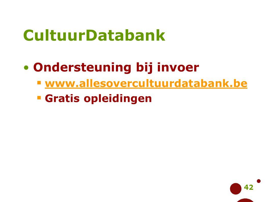 42 CultuurDatabank Ondersteuning bij invoer  www.allesovercultuurdatabank.be www.allesovercultuurdatabank.be  Gratis opleidingen