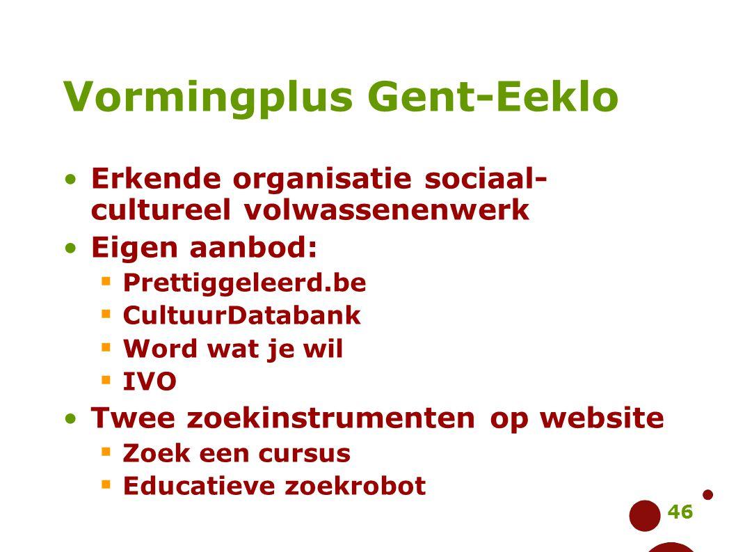 46 Vormingplus Gent-Eeklo Erkende organisatie sociaal- cultureel volwassenenwerk Eigen aanbod:  Prettiggeleerd.be  CultuurDatabank  Word wat je wil