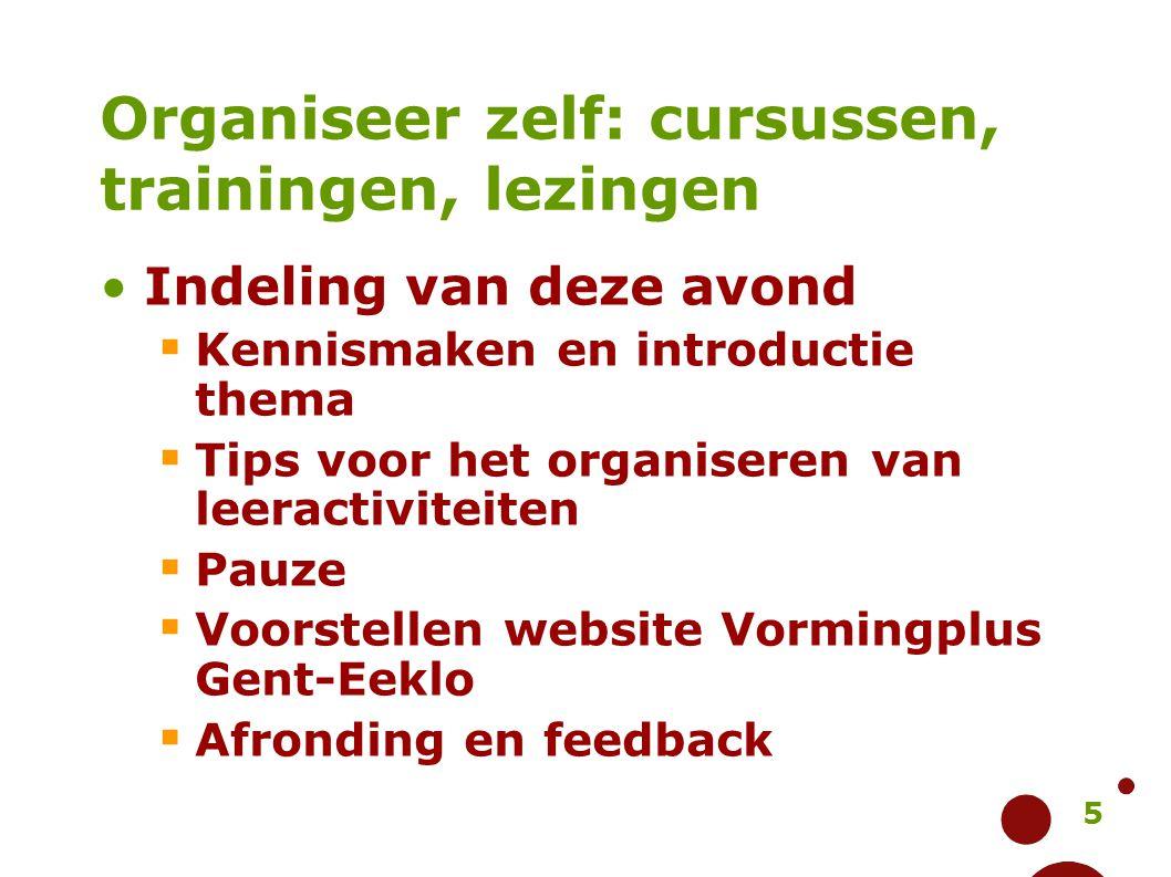 5 Organiseer zelf: cursussen, trainingen, lezingen Indeling van deze avond  Kennismaken en introductie thema  Tips voor het organiseren van leeracti