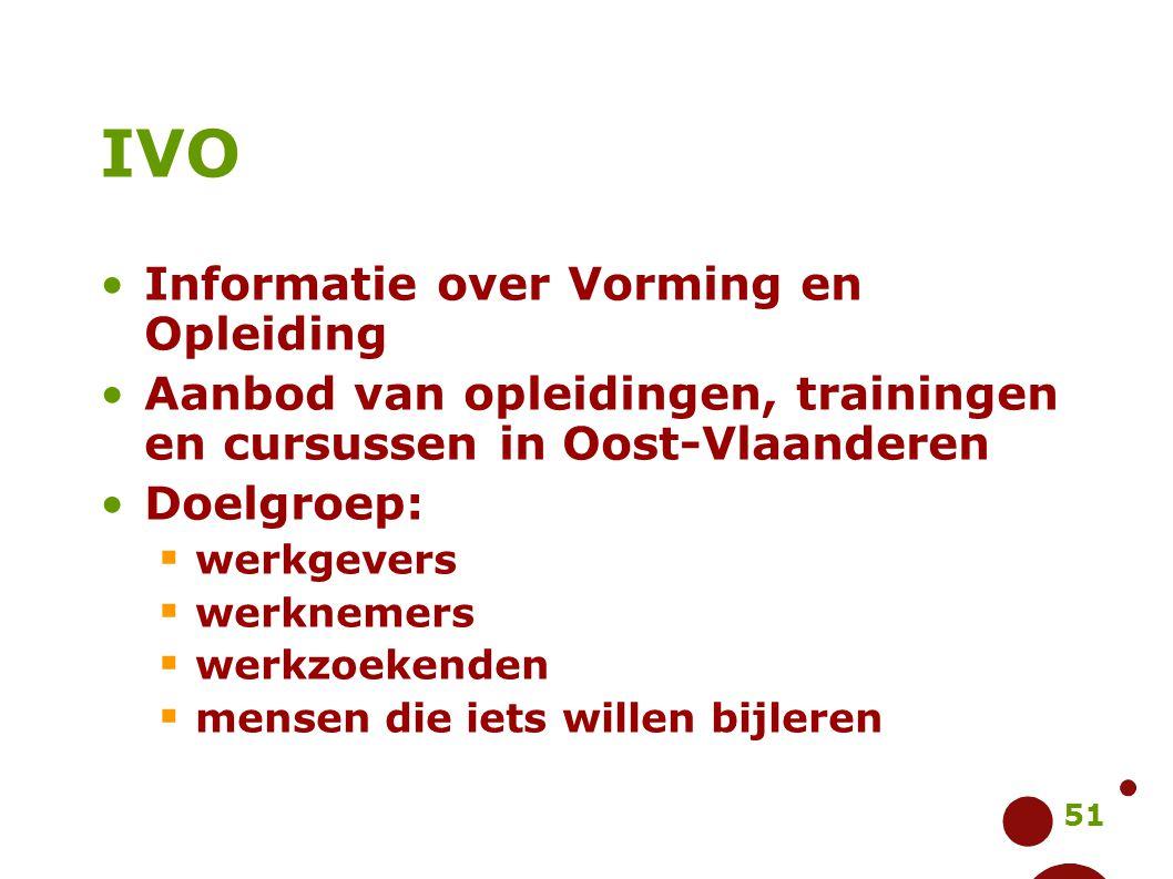 51 IVO Informatie over Vorming en Opleiding Aanbod van opleidingen, trainingen en cursussen in Oost-Vlaanderen Doelgroep:  werkgevers  werknemers 