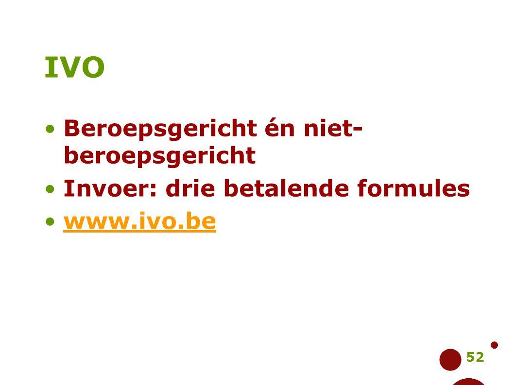 52 IVO Beroepsgericht én niet- beroepsgericht Invoer: drie betalende formules www.ivo.be
