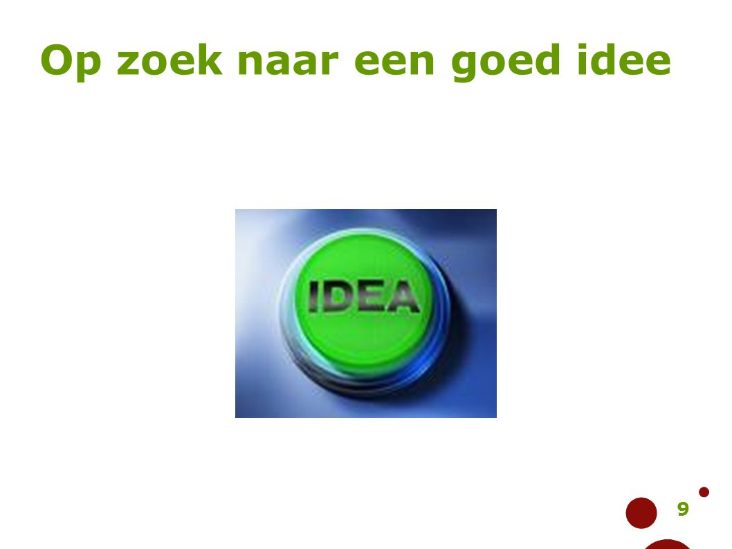 9 Op zoek naar een goed idee