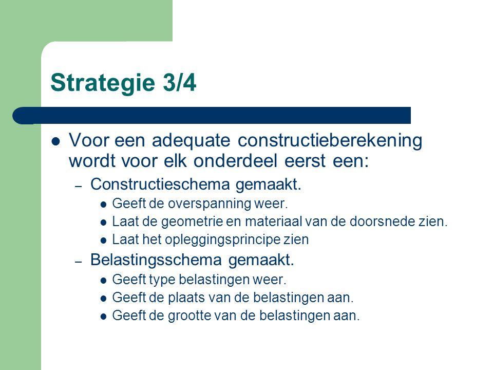 Strategie 2/4 Sterkteberekeningen staan centraal. Belastingen worden bepaald door locatie, afmetingen en functie van het gebouw. Ontwerp en toegepaste